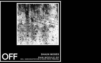 Shaun Moses – Raw Module EP (Incl. Hans Bouffmyhre & Chris von B. Remixes)
